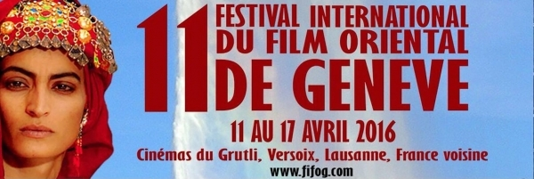 11e Festival International du  film oriental de Genève Du 11 au17 avril 2016